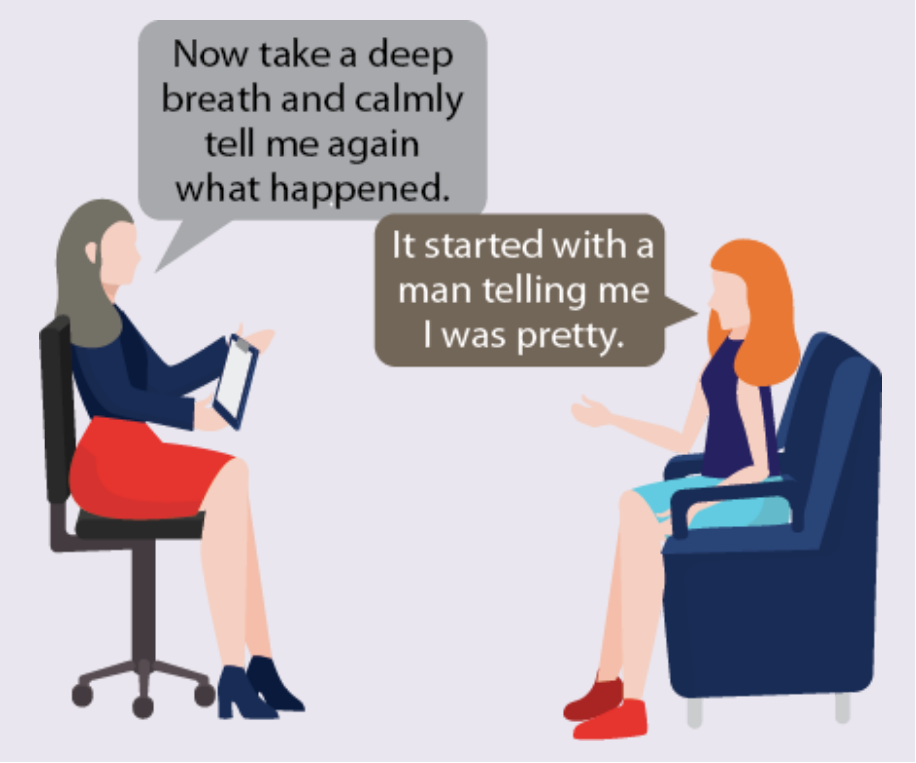 A therapist asks a woman to calmly tell her what happened. The woman says it started with a man calling her pretty.